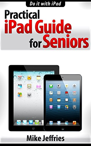 Practical iPad Guide For Seniors (For iPad / iPad Air / iPad Mini) (English Edition)