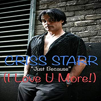 Just Because (I Love U More)