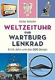 Weltzeituhr und Wartburg-Lenkrad: Erich John und das DDR-Design
