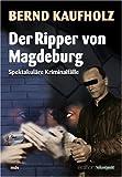 Der Ripper von Magdeburg: Spektakuläre Kriminalfälle