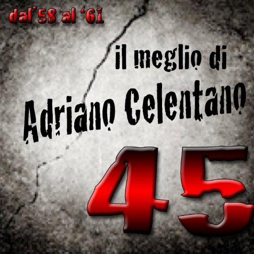 Il meglio di Adriano Celentano (45 indimenticabili canzoni dal '58 al '61)