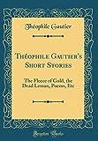 Théophile Gautier's Short Stories: The Fleece of Gold, the Dead Leman, Poems, Etc (Classic Reprint)
