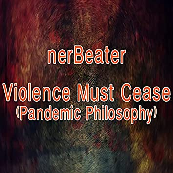 Violence Must Cease (Pandemic Philosophy Mix)