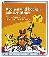 Kochen und backen mit der Maus: Rezepte, Tipps und Tricks fuer kleine und grosse Maus-Fans