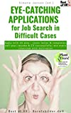 Eye-Catching Applications for Job Search in Difficult Cases: Apply with 45 plus - cover letter & templates, sell your resume & CV successfully, win every interview with motivation (English Edition)