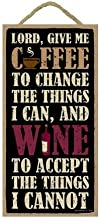 Lord, Give Me Coffee to Change The Things I can, and Wine to Accept The Things I Cannot 5
