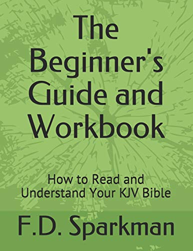 The Beginner's Guide and Workbook: How to Read and Understand Your KJV Bible (Frederick D Sparkman)