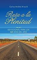Ruta a La Plenitud: Devocional Para Los 365 Días Del Año