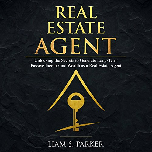 Real Estate Agent: Unlocking the Secrets to Generate Long-Term Passive Income and Wealth as a Real Estate Agent audiobook cover art