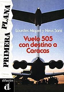 Vuelo 505 con destino a Caracas. Serie Primera Plana. Libro: Vuelo 505, Destino Caracas (Ele- Lecturas Gradu.Adultos)