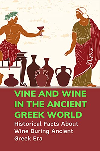 Vine And Wine In The Ancient Greek World: Historical Facts About Wine During Ancient Greek Era: History Of Ancient Greek Wine (English Edition)