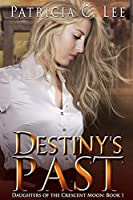 Destiny's Past (Daughters of the Crescent Moon Book 1)