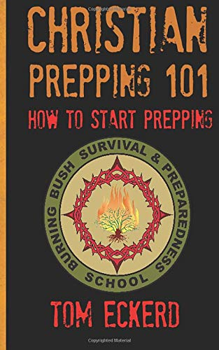 Christian Prepping 101: How To Start Prepping (Prepping, Prepping for Survival, Prepping for SHTF, Prepping for the End Times Prepper Book Series, Band 1)