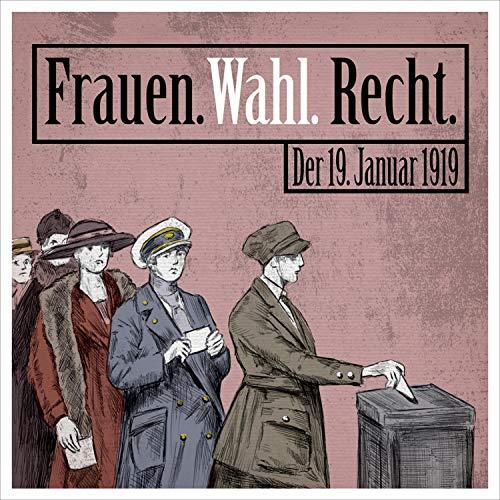 Frauen. Wahl. Recht. Der 19. Januar 1919 audiobook cover art