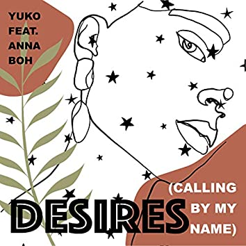 Desires (feat. Anna Boh) [Calling by My Name]