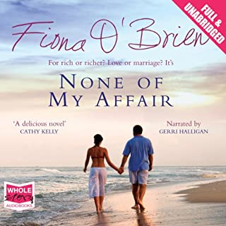 None of My Affair                   By:                                                                                                                                 Fiona O'Brien                               Narrated by:                                                                                                                                 Gerri Halligan                      Length: 14 hrs and 16 mins     1 rating     Overall 3.0
