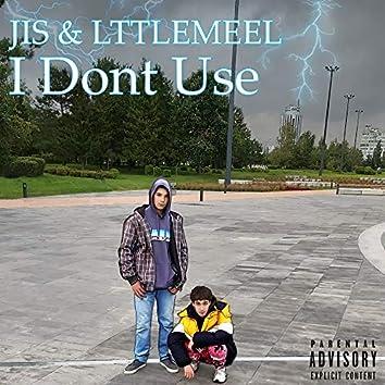 I Dont Use