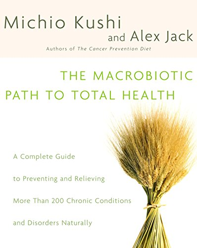 Compare Textbook Prices for The Macrobiotic Path to Total Health: A Complete Guide to Naturally Preventing and Relieving More Than 200 Chronic Conditions and Disorders Illustrated Edition ISBN 9780345439819 by Kushi, Michio,Jack, Alex