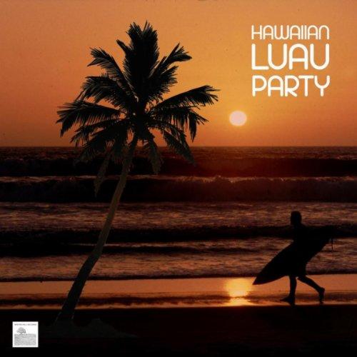 Hawaiian Luau Party Music - Luau Music for Hawaii Party, Tropical Party and Hawaiian Luaus