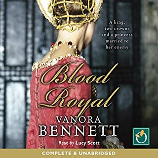 Blood Royal                   By:                                                                                                                                 Vanora Bennett                               Narrated by:                                                                                                                                 Lucy Scott                      Length: 20 hrs     7 ratings     Overall 4.1