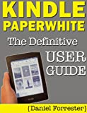 Kindle Paperwhite Manual: The Definitive User Guide For Mastering Your Kindle Paperwhite (English Edition)