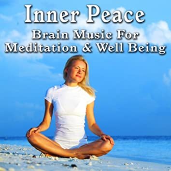 Inner Peace: Brain Music for Meditation and Well Being