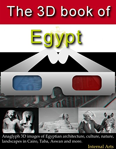 The 3D Book of Egypt. Anaglyph 3D images of Egyptian architecture, culture, nature and landscapes in Cairo, Taba, Aswan and more. (3D books 56) (English Edition)
