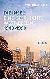 Die Insel: Eine Geschichte West-Berlins. 1948-1990