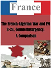 The French-Algerian War and FM 3-24, Counterinsurgency: A Comparison (France)