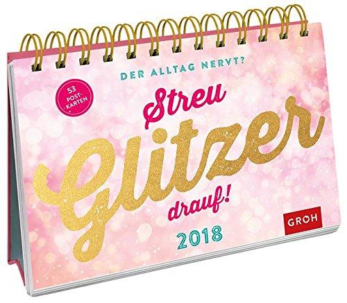 Der Alltag nervt? Streu Glitzer drauf! 2018: Postkarten-Kalender mit separatem Wochenkalendarium (pink)