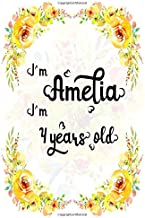 I'm Amelia. I'm 4 years old.: A Cute Lined Notebook Journal For Girls. A Perfect Birthday Gift For Her.