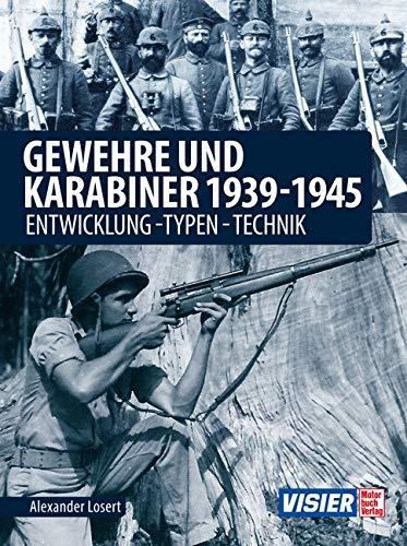 Gewehre & Karabiner 1939-1945: Entwicklung - Typen - Technik