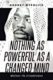 NOTHING AS POWERFUL AS A CHANGED MIND: Whatever the circumstances