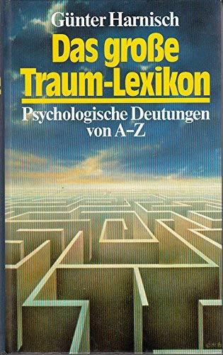 Das große Traum - Lexikon. Traum- Symbole von A - Z psychologisch gedeutet