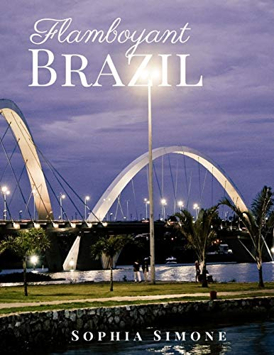 Flamboyant Brazil: A Beautiful Photography Coffee Table Photobook Travel Tour Guide Book with Photo Pictures of the Spectacular Country and its Cities within South America (Picture Book)