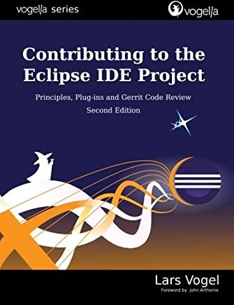 Contributing to the Eclipse IDE Project: Principles, Plug-ins and Gerrit Code Review (vogella series) by Lars Vogel(2015-10-29)