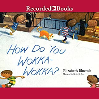 How Do You Wokka-Wokka?                   By:                                                                                                                                 Elizabeth Bluemle                               Narrated by:                                                                                                                                 Kevin R. Free                      Length: 4 mins     7 ratings     Overall 3.6