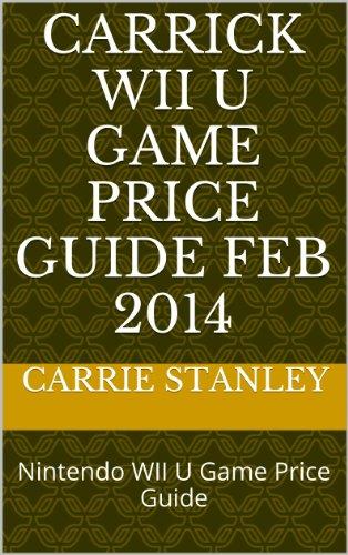 Carrick WII U Game Price Guide FEB 2014: Nintendo WII U Game Price Guide (wii u price guide Book 1) (English Edition)
