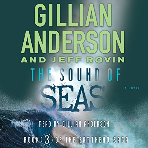 The Sound of Seas     The EarthEnd Saga, Book 3              By:                                                                                                                                 Gillian Anderson,                                                                                        Jeff Rovin                               Narrated by:                                                                                                                                 Gillian Anderson                      Length: 10 hrs and 46 mins     139 ratings     Overall 4.3