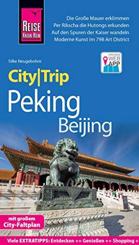 Reise Know-How CityTrip Peking / Beijing: Reiseführer mit Stadtplan und kostenloser Web-App