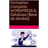 Formation Complete WORDPRESS & Database (Base de donées): Formation Wordpress complete wordpress, créer une base de donnée + utilisateur MySQL, créer un accès FTP (French Edition)