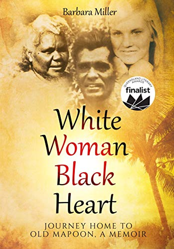 White Woman Black Heart: Journey Home to Old Mapoon, a Memoir (An Australian Aboriginal Experience) (First Nations True Stories)
