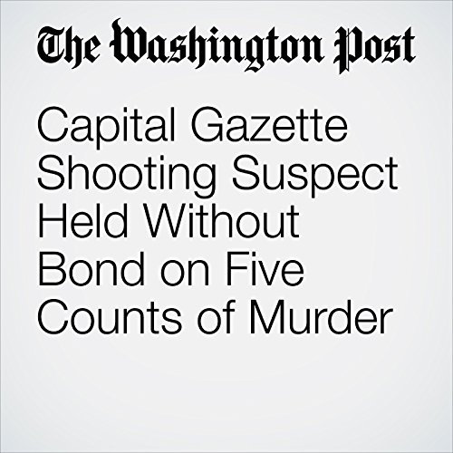 Capital Gazette Shooting Suspect Held Without Bond on Five Counts of Murder copertina