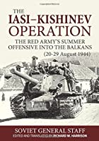 The Iasi-Kishinev Operation, 20-29 August 1944: The Red Army's Summer Offensive into the Balkans