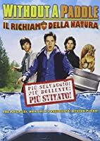 Without A Paddle - Il Richiamo Della Natura [Italian Edition]