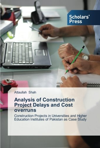 Analysis of Construction Project Delays and Cost overruns: Construction Projects in Universities and Higher Education Institutes of Pakistan as Case Study