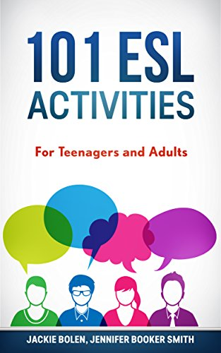 101 ESL Activities: Games, Activities, Practical ideas, & Teaching Tips For English Teachers of...
