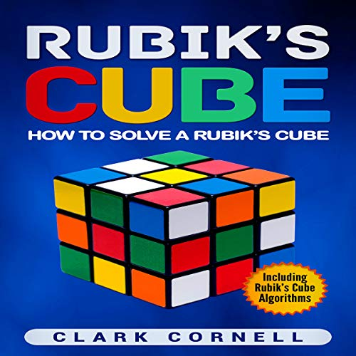 Rubik's Cube: How to Solve a Rubik's Cube, Including Rubik's Cube Algorithms audiobook cover art