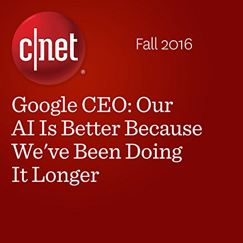 Google CEO: Our AI Is Better Because We've Been Doing It Longer audiobook cover art