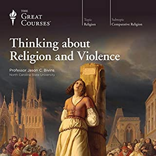 Thinking About Religion and Violence                   By:                                                                                                                                 The Great Courses                               Narrated by:                                                                                                                                 Professor Jason C. Bivins PhD                      Length: 12 hrs and 23 mins     2 ratings     Overall 5.0